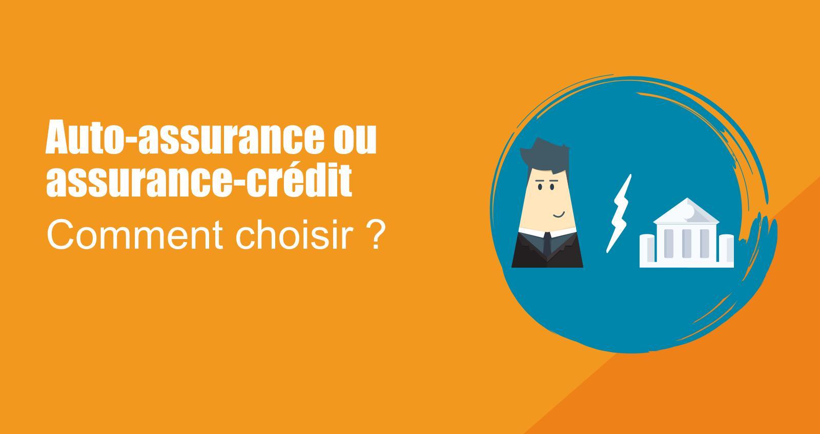 Auto-assurance ou assurance-crédit : comment choisir ?