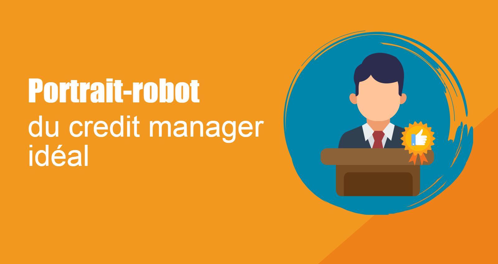 Portrait-robot du credit manager idéal