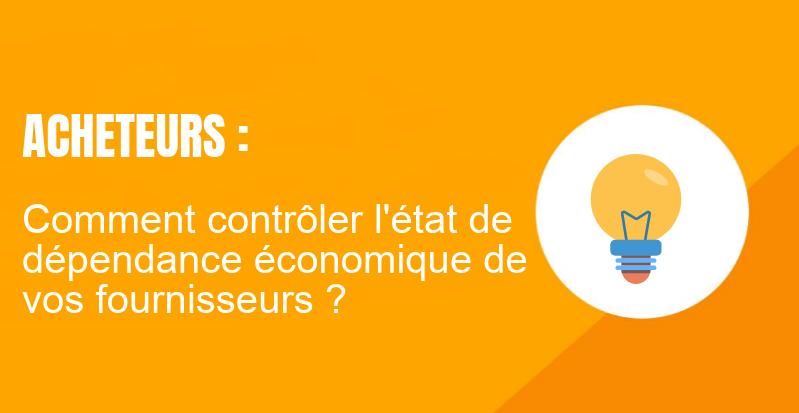 Acheteurs : Comment contrôler l'état de dépendance économique de vos fournisseurs ?